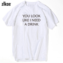 """YOU LOOK LIKE I NEED A DRINK "" Women&Mens Funny Letter T Shirt Rude Joke Short Sleeve Graphic Tees 2016 Summer T-Shirt"