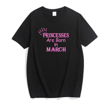 Cotton Big Size Tshirt Funny Princess are born in March Kawaii Camisetas Mujer Camisas Femininas 2016 Hipster Graphic Tee Women