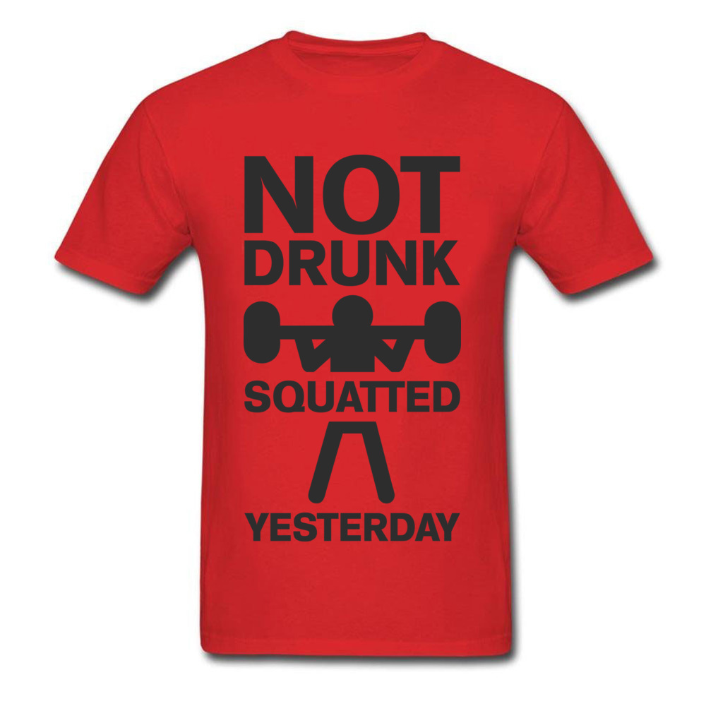 Design Top T-shirts Brand Crewneck Not Drunk. Squatted Yesterday 100% Cotton Men Tops T Shirt Crazy Short Sleeve Top T-shirts Not Drunk. Squatted Yesterday red