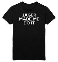 Jager Made Me Do It T Shirt Top Bomb Shots Party Drunk Mens Womens Mistake