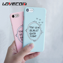 LOVECOM YOU LOOK REALLY GOOD TODAY Letter Phone Cases For iPhone 6 6S Plus 7 Plus Matte PC Hard Scrub Thin Back Covers Shell
