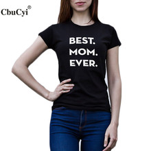 Best Mom Ever T Shirt Mother Gift Tshirts Mothers Day Gift Funny Mom Tee Shirt Femme Tumblr Fashion Slogan Clothing(China)