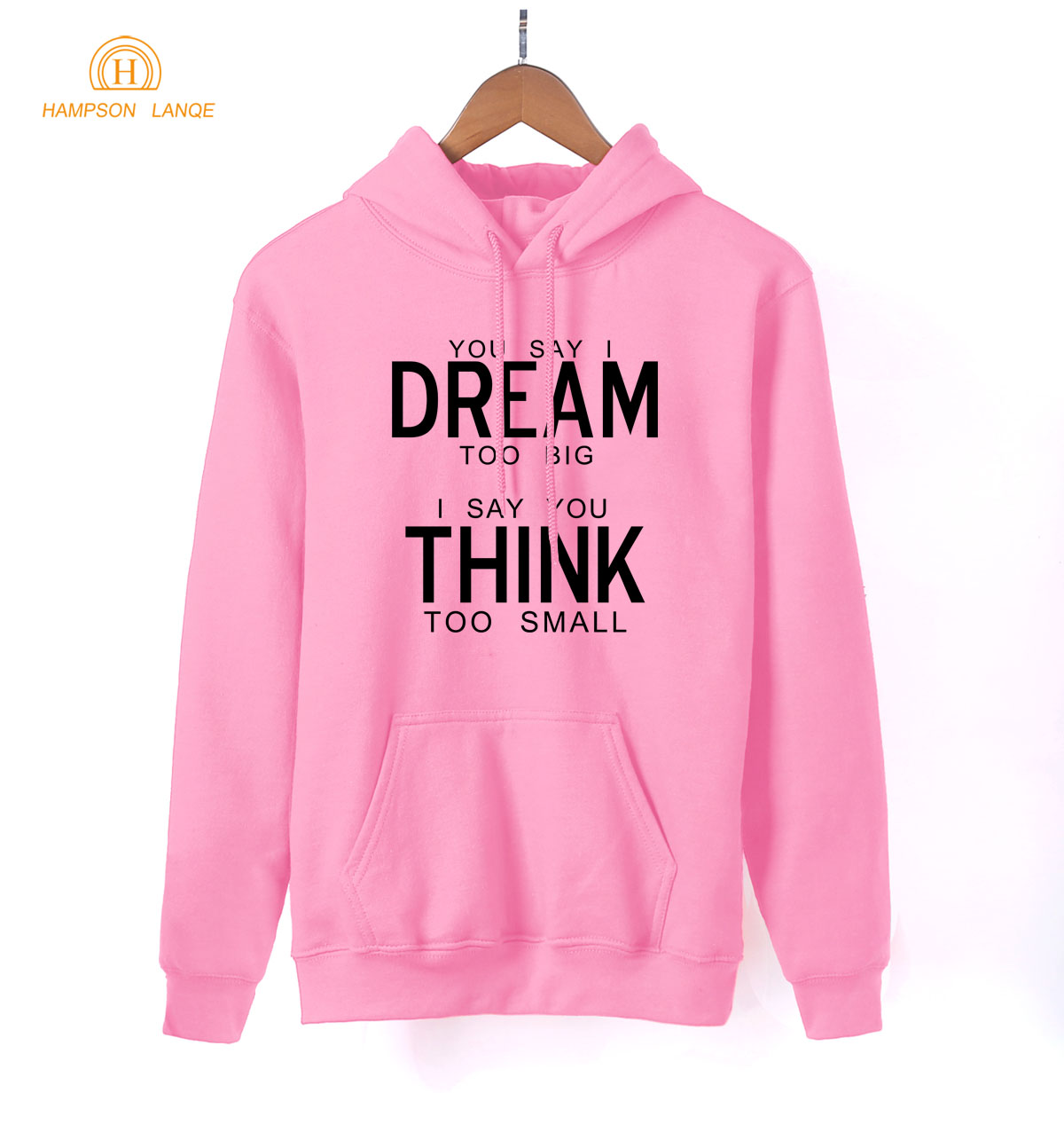 You Say I Dream Too Big I Say You Think Too Small Funny Hoodies Lady 2019 Spring Autumn Kawaii Pink Sweatshirts K-pop Pullovers