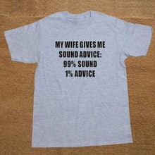 My Wife Gives Me Sound Advice 99% Sound 1% Advice T Shirt Novelty Funny Tshirt Mens Clothing Short Sleeve Camisetas T-shirt(China)