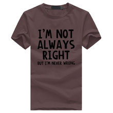 I'm Not Always Right But I'm Never Wrong men's fitness t-shirts Fashion hip-hop funny Attitude Tee TShirt homme casual tops 2017