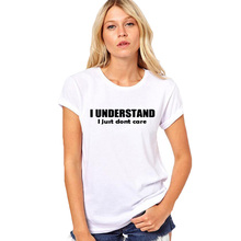 I UNDERSTAND i just don't care T-shirt Funny Harajuku Slogan T Shirt Women Hipster Tumblr Clothing Plus Size Tee Shirt