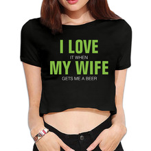 I Love (When) My Wife (Gets Me A Beer) Bare Midriff Fashion Crop Tops Hot Women T-Shirt Junior Tees(China)