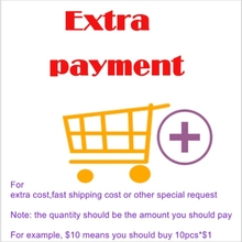 Extra payment for extra cost ,fast shipping cost or other special request(China)