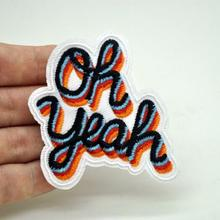 1Pcs Oh Yeah Patch for Clothing Iron on Embroidered Sew Applique Fabric Clothes Badge Garment DIY Apparel Accessories