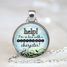 Help I'm in Love With a Fictional Character Jewelry, Silver Chain Charm Necklace, Book Art Photo Glass Dome Pendant