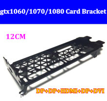 High qualityFull Profile Bracket DVI+DP+HDMI For  Graphics Video Card GTX980TI GTX1060/1070/1080 reference video card 12CM