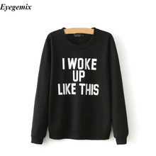"Harajuku Style Letter Print Black Sweatshirt ""i woke up like this"" Beyonce Song Element Women Hoodie Hip Hop Clothing(China)"