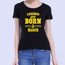 2017 New Casual Legends Are Born In March Funny Birthday Gift Printed Short Sleeve Tees Women Fashion Cotton T-Shirt Tops(China)