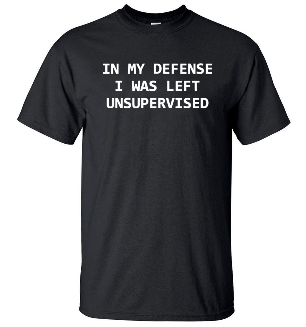 Funny T-Shirts In My Defense I Was Left Unsupervised Letters Print Casual Men T Shirt 2019 Summer O-Neck Cotton Adult Tshirt