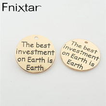 "25mm20pcs/lot 2017 New Word Charm ""The best investment on Earth is Earth"" Metal Antique Gold Charm Pendants Lots"