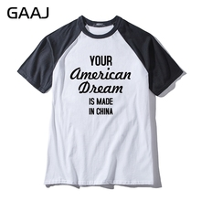 Your American Dream is made in China Man & Women Unisex T-Shirt Funny Fashion Print Letter Woman T Shirt Men Tshirt Raglan(China)
