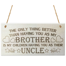 HOT SALE The Only Thing Better Than Having You As My Brother Is My Children Having You As Their Uncle Love Gift Wooden Hanging(China)