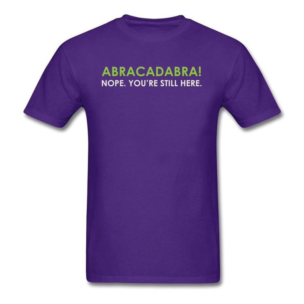Abracadabra Nope. Youre Still Here Short Sleeve T Shirt Round Neck Pure Cotton Men Top T-shirts Printed On Tops Shirts 2018 New Abracadabra Nope. Youre Still Here purple