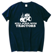 Still Plays With Tractors men T-shirt Funny Farmer Farming Slogan Comedy Gift male tops