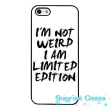 I'm Not Weird I Am Limited Edition cellphone Case Cover for iphone 4 5s 5c SE 6 6s 6plus 7 7plus Samsung galaxy s4 s5 s6 s7 edge