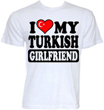 MENS FUNNY COOL NOVELTY TURKISH GIRLFRIEND TURKEY FLAG T-SHIRTS JOKE GIFTS IDEAS New Metal Short Sleeve Casual T Shirt(China)