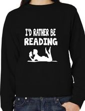 I'd Rather Be Reading Funny Sweatshirt/Jumper Unisex Birthday Gift More Size And Colors-E193(China)
