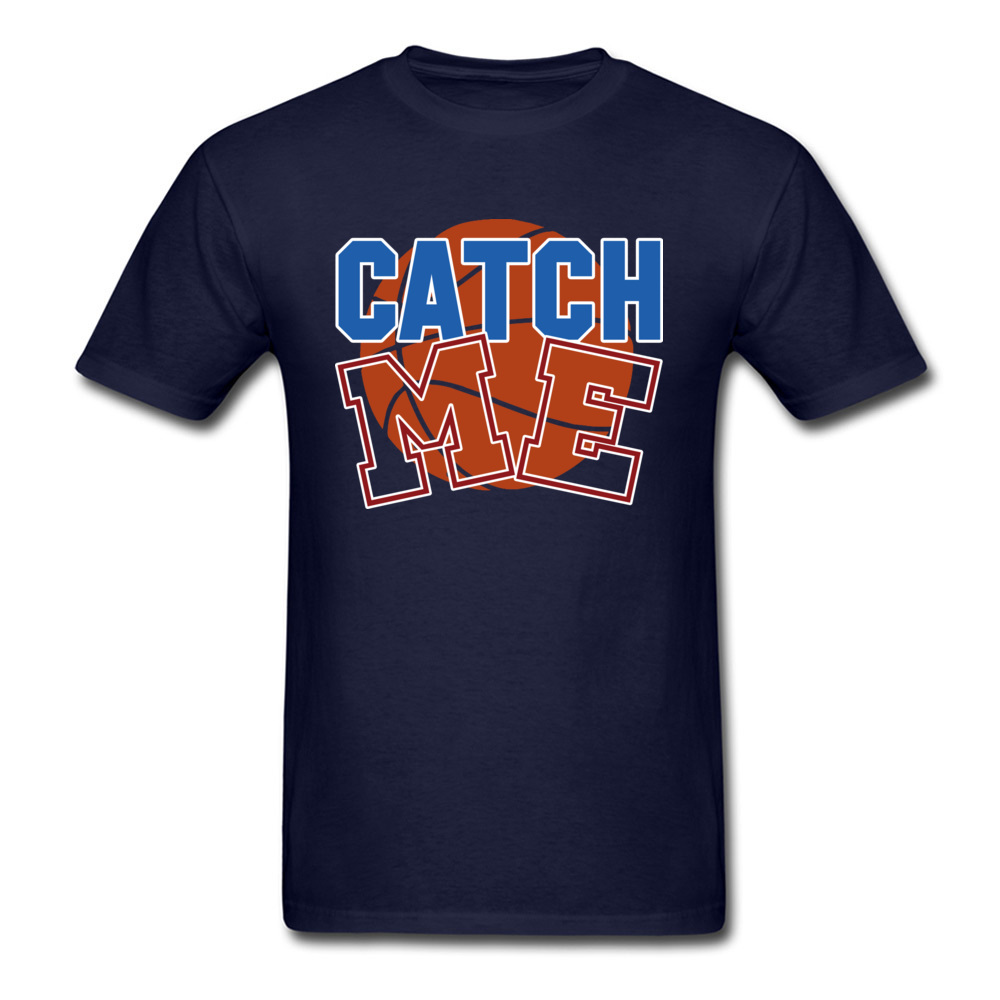 Basketball catch me 100% Cotton T-shirts for Men Short Sleeve Cool Tops T Shirt Funky April FOOL DAY O Neck T Shirts Custom Basketball catch me navy