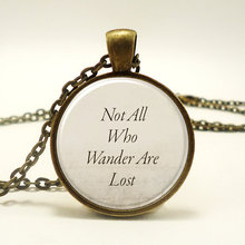 new hot Wholesale Not All Who Wander Are Lost Necklace J. R. R. Tolkien Glass Cabochon Quotes Necklace Quote Pendant Gift HZ1