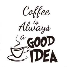 1/Pc Coffee Is Always A Good Idea Wall Decals Vinyl Stickers Home Decoration Wall Art Living Room Kitchen Wall Sticker Quote(China)