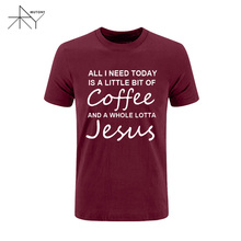 All I Need Today Is a Little Bit of Coffee and a Whole Lotta Jesus T Shirt Men Funny Cotton Short Sleeve T-shirt Summer