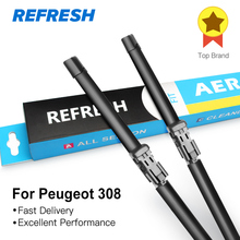 REFRESH Wiper Blades for Peugeot 308 Hatchback / SW / CC T7 / T9 2007 2008 2009 2010 2011 2012 2013 2014 2015 2016 2017 2018(China)