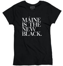 Maine Is The New Black Funny Humorous T Shirt Gift Ideas Cool Ladies T-Shirt Hot Sale Fashion Women Fitness T-Shirt Top Tee