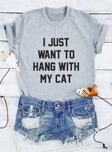 i just want to hang with my cat maglie tumblr T-shirt cat lovers t shirt greys anatomy moletons tumblr t shirts casual  top
