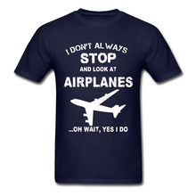 Luxury man I Don't Always Stop And Look At Airplane T Shirts Best Choice Shirts Slogan Customized t shirt O-neck clothes Adult
