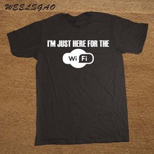 I'M JUST HERE FOR THE WIFI FUNNY PRINTED MENS T SHIRT NOVELTY JOKE GIFT IDEA(China)