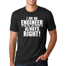 I AM AN ENGINEER ALWAYS RIGHT Funny Slogan T-Shirts for Man hipster 2017 Fashion casual streetwear Summer Men t shirt Tops Tees(China)