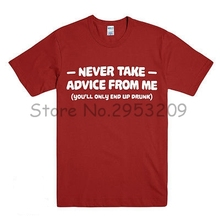 NEVER TAKE ADVICE FROM ME FUNNY PRINTED MENS SLOGAN T SHIRT DRUNK PUB DAD GIFT Cotton t shirt