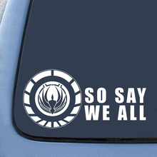 SO SAY WE ALL Battlestar Galactica Inspired Car Window Vinyl Decal Sticker 7'' Die Cut Decal Truck SUV Car Window Sticker White