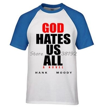 Californication Showtime Show God Hates Us All Hank Moody reglan Tee Shirt Adult S-3XL