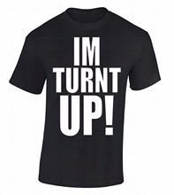 Im Turnt Up! T-SHIRT Drunk Horny Crunk Wasted Alcohol Weed Kush Party Cool Shirt