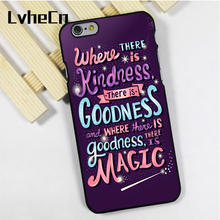LvheCn phone case cover fit for iPhone 4 4s 5 5s 5c SE 6 6s 7 8 plus X ipod touch 4 5 6 Kindness Goodness Magic Quote(China)