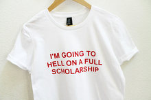 I'm Going to Hell On A Full Scholarship T-Shirt Red Letter Graphic Tees Casual High Quality Cotton Tops Girl Cute Like t shirt