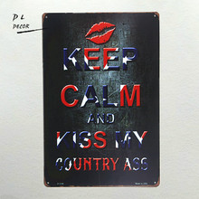 "DL- ""keep calm and kiss my country ass"" Metal sign wall Decor Garage Shop Bar cafe home wall sticker iron painting"