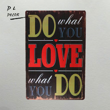 DL- Do what you love what you do Metal Poster Wall Art Painting Plaque For Bar Pub Home Decorative(China)
