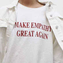 MAKE EMPATHY GREAT AGAIN T-Shirt Casual Cotton Tees Red Letetr Printed Tops Hight Quality Hipster shirts Tumblr Top t shirt