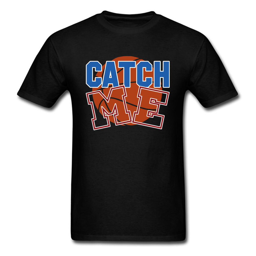 Basketball catch me 100% Cotton T-shirts for Men Short Sleeve Cool Tops T Shirt Funky April FOOL DAY O Neck T Shirts Custom Basketball catch me black