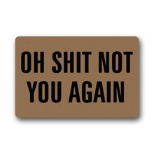 "23.6""(L) x 15.7""(W) Cool And Special Design Oh Shit Not You Again Doormat,Indoor/Outdoor Floor Mat by Funny doormats(China)"