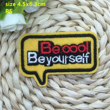 New arrival 10 pcs be cool be yourself embroidered patch iron on Motif Applique RS Fabric cloth embroidery accessory