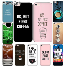 MaiYaCa Ok But First Coffee phone Cases for iphone 7 7Plus Soft silicon Case For iphone X 6 6s 6Plus 6splus 8 8plus back cover(China)
