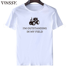 New Summer I'm Outstanding in my Field t shirt Funny Farmer Farming Slogan Comedy Men T Shirt Custom Short-Sleeve Soft T Shirt